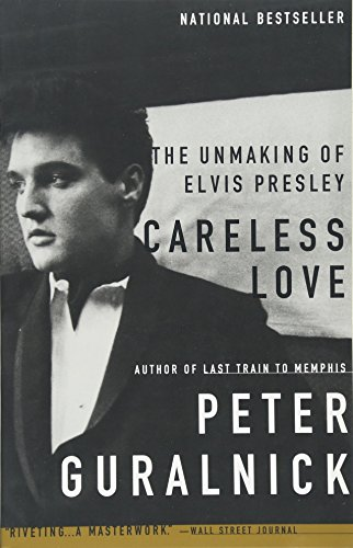 9780316332972: Careless Love: The Unmaking of Elvis Presley