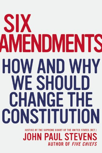 9780316333764: Six Amendments: How and Why We Should Change the Constitution
