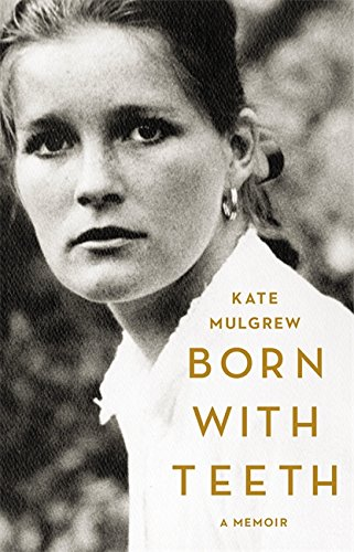 Born with Teeth: A Memoir: Mulgrew, Kate