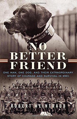 9780316337069: No Better Friend: One Man, One Dog, and Their Extraordinary Story of Courage and Survival in WWII