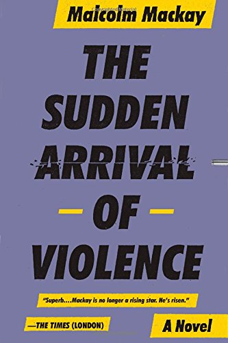 The Sudden Arrival of Violence (Glasgow Trilogy 3): Mackay, Malcom