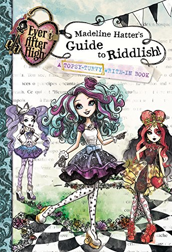 9780316337441: Ever After High: Madeline Hatter's Guide to Riddlish!: A Topsy-Turvy Write-In Book