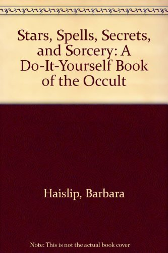 9780316338202: Stars, Spells, Secrets, and Sorcery: A Do-It-Yourself Book of the Occult