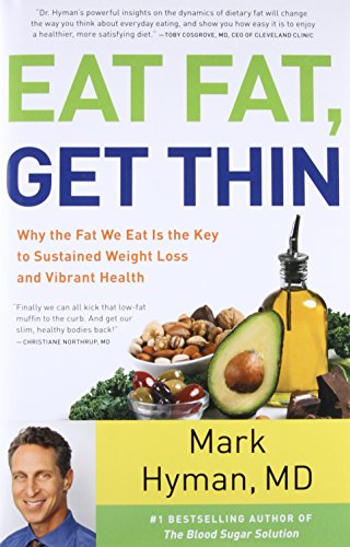 9780316338837: Eat Fat, Get Thin: Why the Fat We Eat Is the Key to Sustained Weight Loss and Vibrant Health