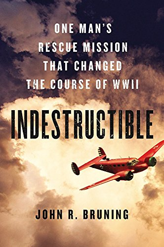 9780316339407: Indestructible: One Man's Rescue Mission That Changed the Course of WWII