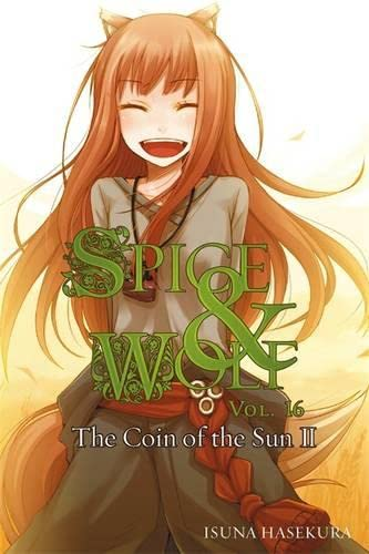 9780316339636: Spice and Wolf, Vol. 16: The Coin of the Sun II - light novel