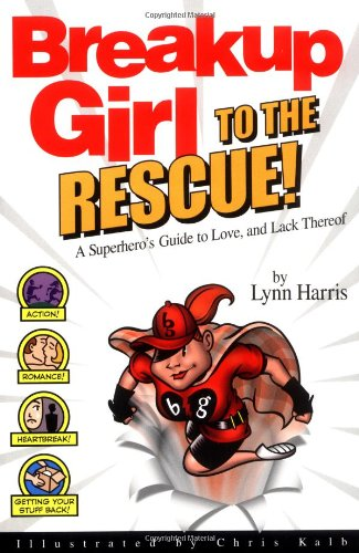 Breakup Girl to the Rescue!: A Superhero's Guide to Love, and Lack Thereof: Harris, Lynn