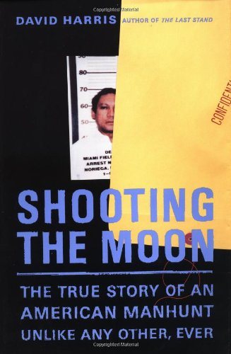 Shooting the Moon: The True Story of an American Manhunt Unlike Any Other, Ever: Harris, David