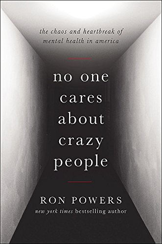 9780316341172: No One Cares About Crazy People: The Chaos and Heartbreak of Mental Health in America
