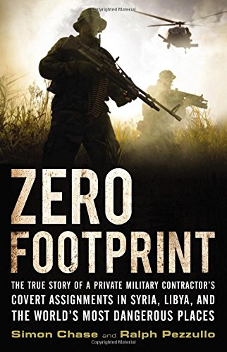 9780316342247: Zero Footprint: The True Story of a Private Military Contractor's Covert Assignments in Syria, Libya, And the World's Most Dangerous Places