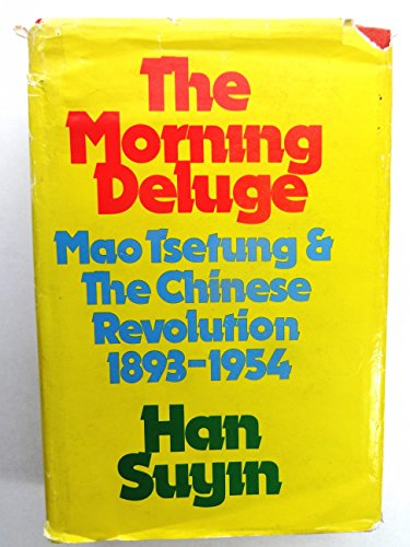 The morning deluge: Mao Tsetung and the Chinese revolution 1893-1954.: HAN SUYIN.