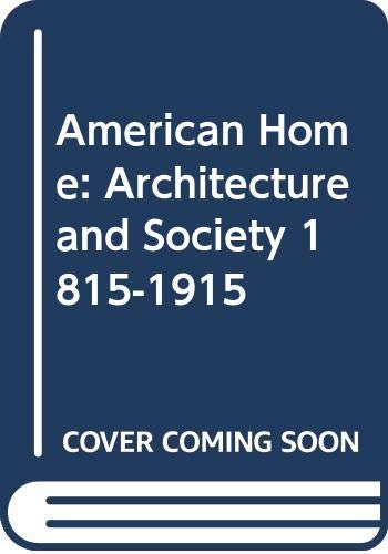 9780316342995: American Home: Architecture and Society 1815-1915