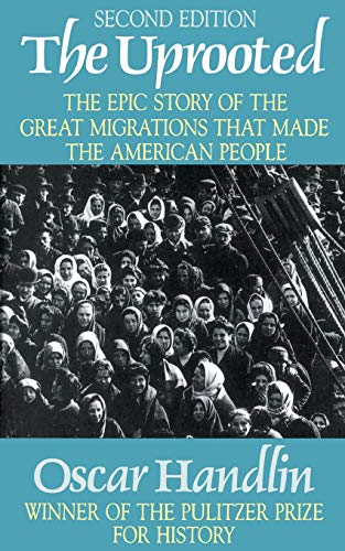 uprooted 2nd edition by oscar handlin essay The uprooted (boston, 1951 second enlarged edition, 1973) adventure in freedom three hundred years of jewish life in america ( new york , 1954 ) the american people in the twentieth century ( cambridge, mass , 1954 .