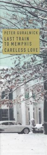 9780316345231: Peter Guralnick: Last Train to Memphis & Careless Love
