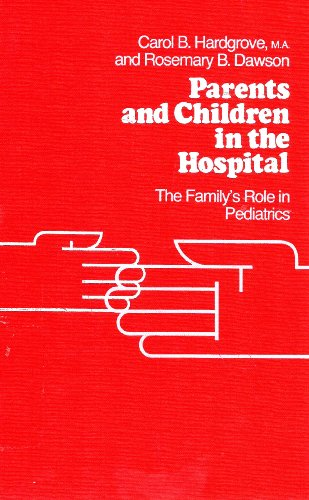 Parents and Children in the Hospital: The Family's Role in Pediatrics: Hardgrove, Carol B.; ...
