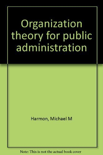 Organization theory for public administration: Harmon, Michael M; Mayer, Richard T.