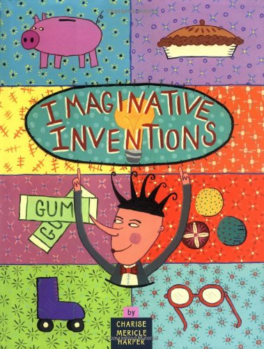 Imaginative Inventions: The Who, What, Where, When, and Why of Roller Skates, Potato Chips, Marbles, and Pie