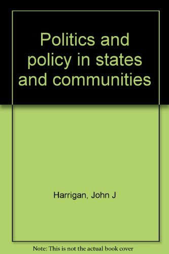 Politics and policy in states and communities: Harrigan, John J