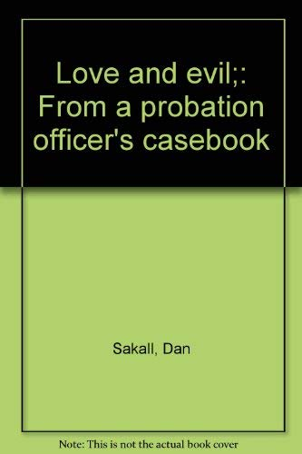 9780316347600: Love and Evil: From a Probation Officer's Casebook