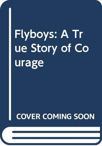 9780316348638: Flyboys: A True Story of Courage