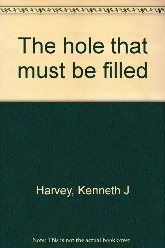 The hole that must be filled: Stories: Harvey, Kenneth J