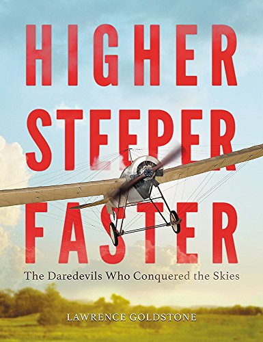 9780316350235: Higher, Steeper, Faster: The Daredevils Who Conquered the Skies