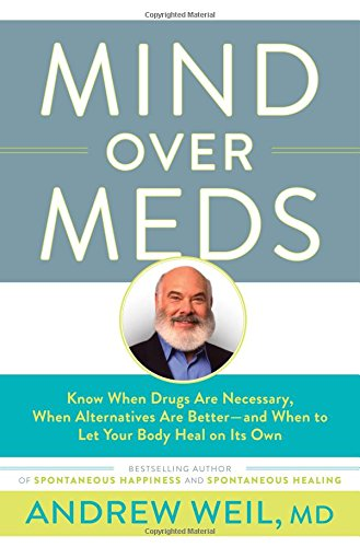 Mind Over Meds: Know When Drugs Are: Weil MD, Andrew