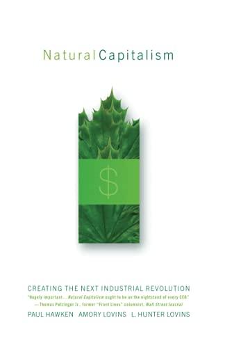 Natural Capitalism: Creating the Next Industrial Revolution: Hawken, Paul; Lovins,