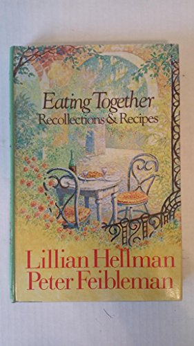 Eating Together: Recollections & Recipes: Lillian Hellman and Peter Feibleman
