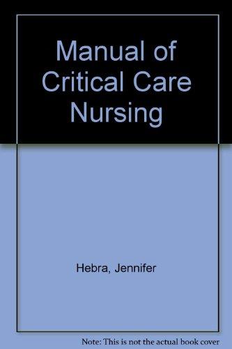 Manual of Critical Care Nursing: Hebra, Jennifer; Kuhn,