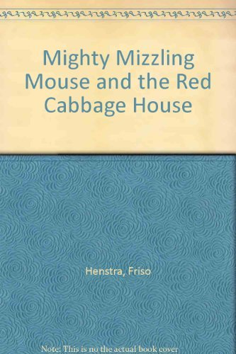 Mighty Mizzling Mouse and the Red Cabbage: Henstra, Friso