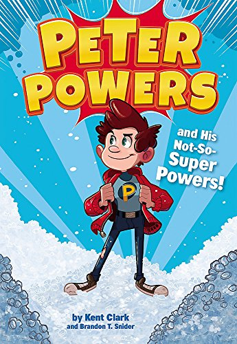 Peter Powers and His Not-So-Super Powers!: Clark, Kent, Snider,