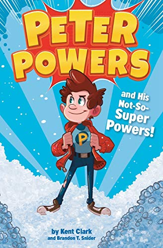 Peter Powers and His Not-So-Super Powers!: Kent Clark, Brandon