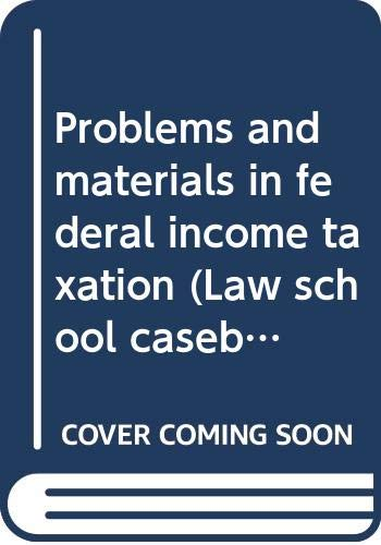 9780316363761: Problems and materials in federal income taxation (Law school casebook series)