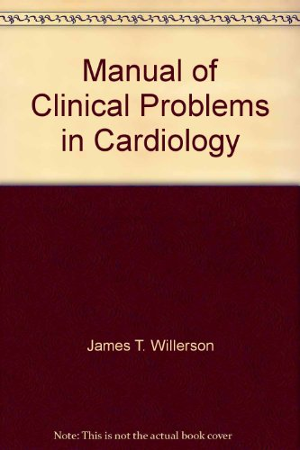 Manual of Clinical Problems in Cardiology (Little, Brown Spiral Manual): James T. Willerson