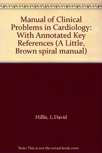 9780316364058: Manual of Clinical Problems in Cardiology: With Annotated Key References (A Little, Brown spiral manual)