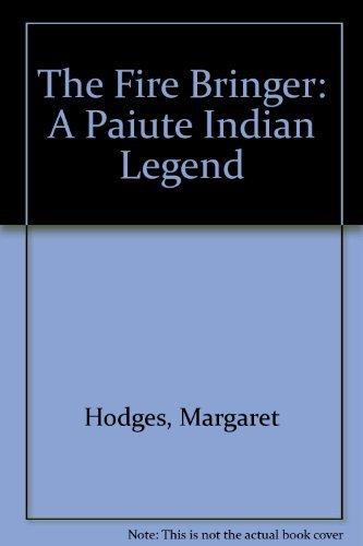 The Fire Bringer: A Paiute Indian Legend: Hodges, Margaret