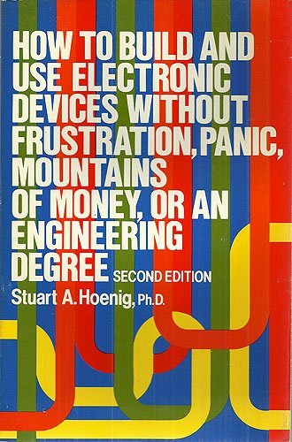 9780316368087: How to Build and Use Electronic Devices Without Frustration Panic Mountains of Money or an Engineer Degree