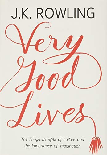 9780316369152: Very Good Lives: The Fringe Benefits of Failure and the Importance of Imagination