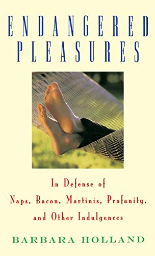 9780316370578: Endangered Pleasures: In Defense of Naps, Bacon, Martinis, Profanity, and Other Indulgences