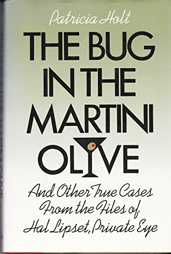 Bug in the Martini Olive and Other True Cases from the Files of Hal Lipset, Private Eye: Holt, ...