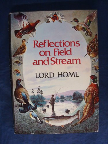 Reflections on Field and Stream: Lord Home [Sir