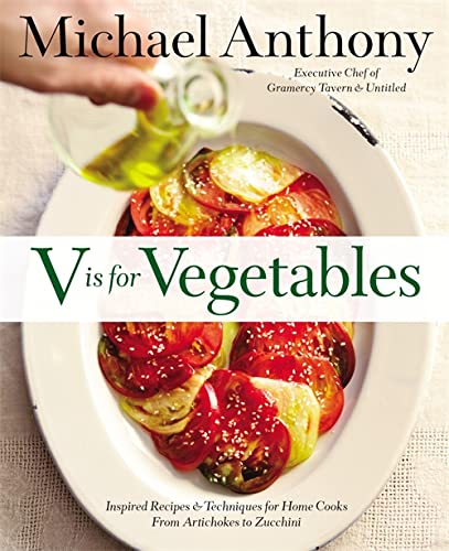 V is for Vegetables - inspired recipes & techniques for home cooks from artichokes to zucchini
