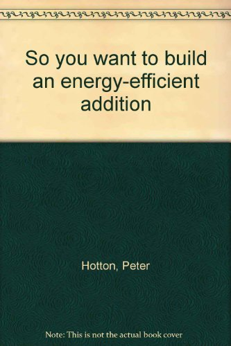 So you want to build an energy-efficient addition: Peter Hotton