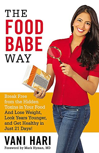 9780316376464: The Food Babe Way: Break Free from the Hidden Toxins in Your Food and Lose Weight, Look Years Younger, and Get Healthy in Just 21 Days!