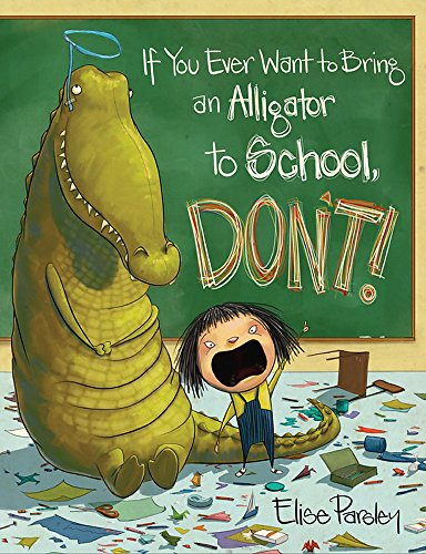 9780316376570: If You Ever Want to Bring an Alligator to School, Don't!