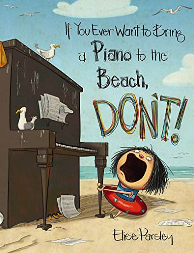 IF YOU EVER WANT TO BRING A PIANO TO THE BEACH, DON'T: PARSLEY ELISE
