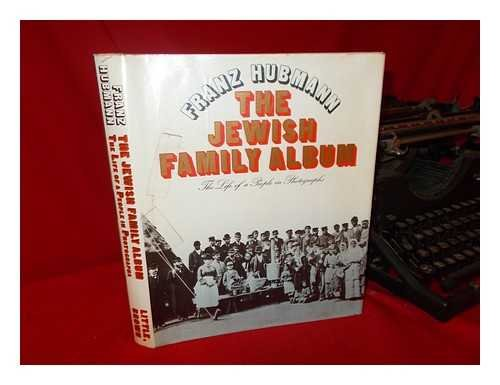 The Jewish Family Album: The Life of a People in Photographs: Hubmann, Franz