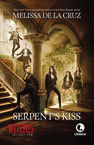 9780316380720: Witches of East End 02. Serpent's Kiss. Media Tie-In (Witches of East End: The Beauchamp Family)