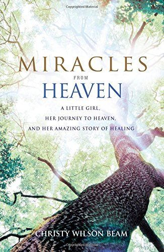 9780316381819: Miracles from Heaven: A Little Girl, Her Journey to Heaven, and Her Amazing Story of Healing
